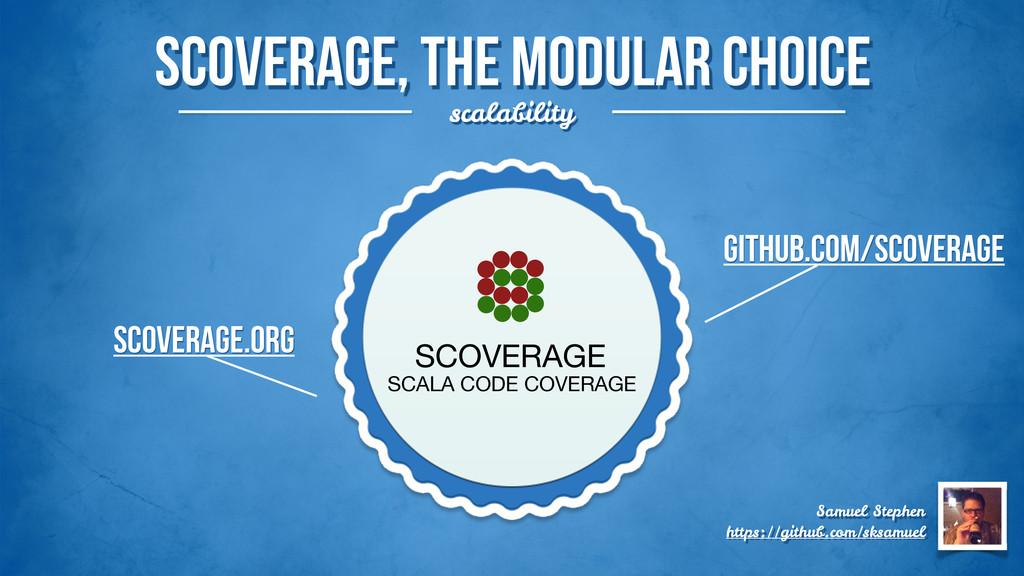 scoverage, the modular choice scalability SCOVE...