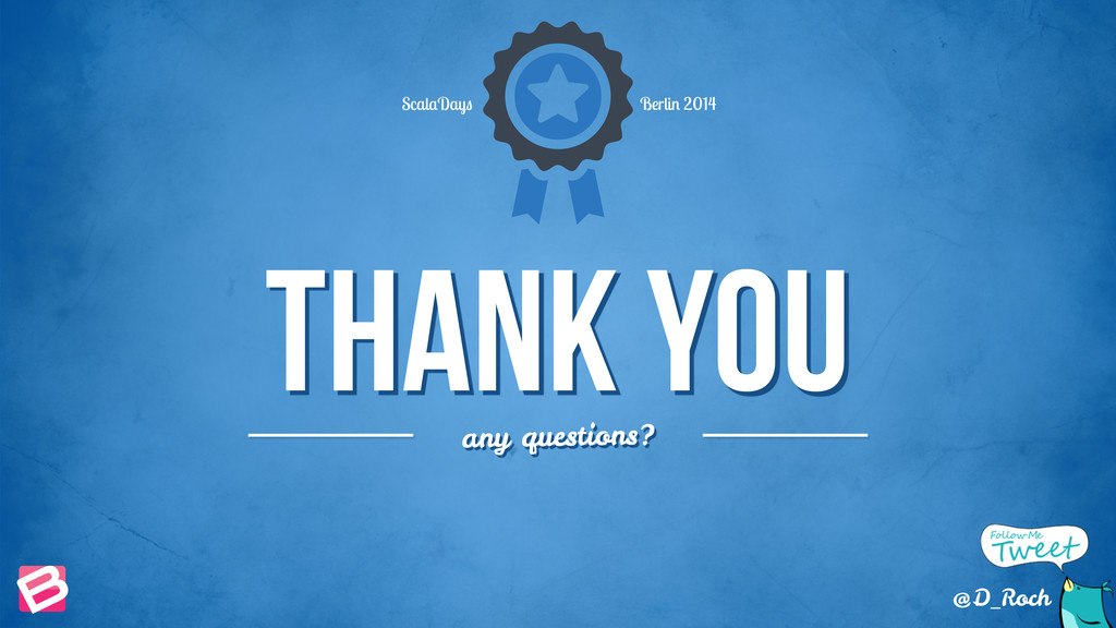 Thank you any questions? ScalaDays Berlin 2014 ...