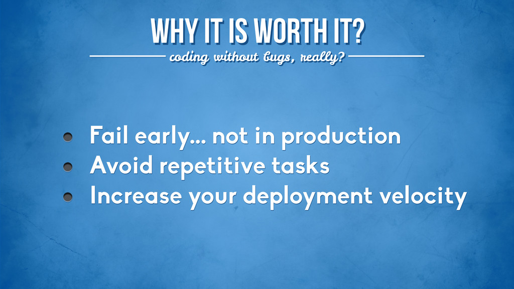 Why it is worth it? coding without bugs, really...