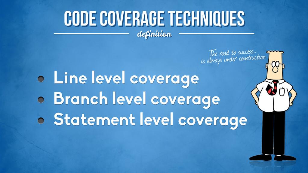 Code Coverage techniques definition Line level ...
