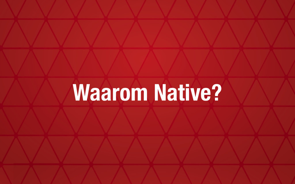 Waarom Native?