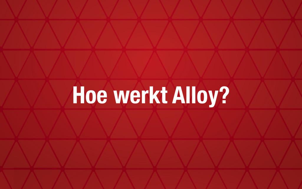 Hoe werkt Alloy?