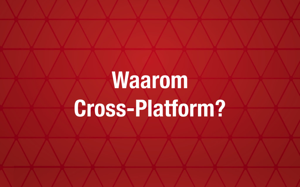 Waarom Cross-Platform?