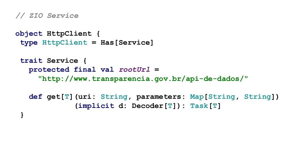 // ZIO Service object HttpClient { type HttpCli...