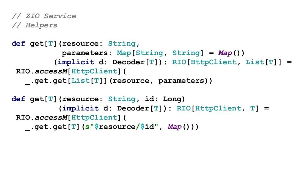 // ZIO Service // Helpers def get[T](resource: ...