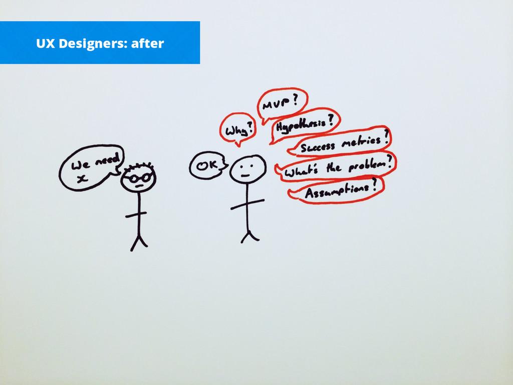 UX Designers: after