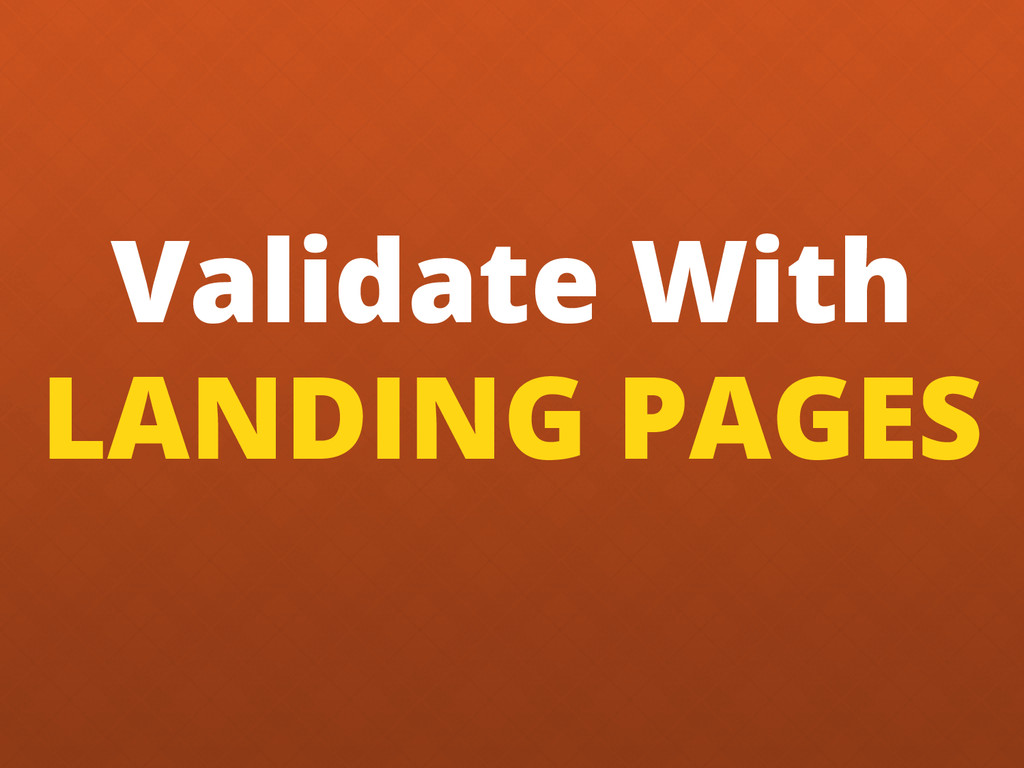 Validate With LANDING PAGES