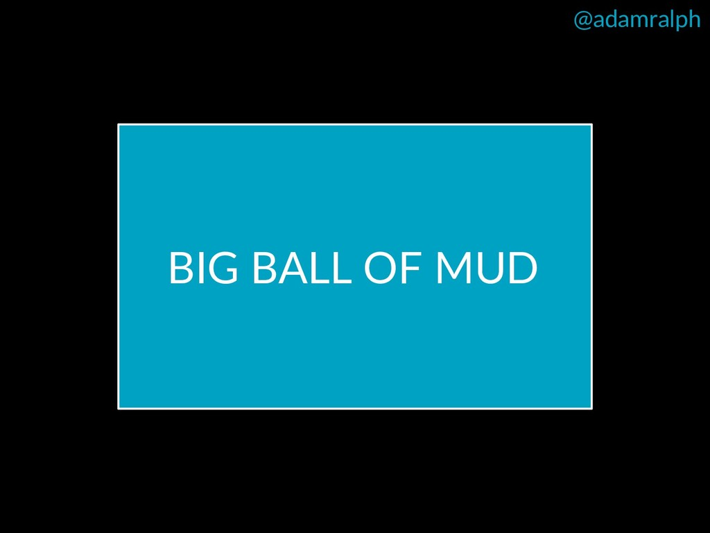 @adamralph BIG BALL OF MUD