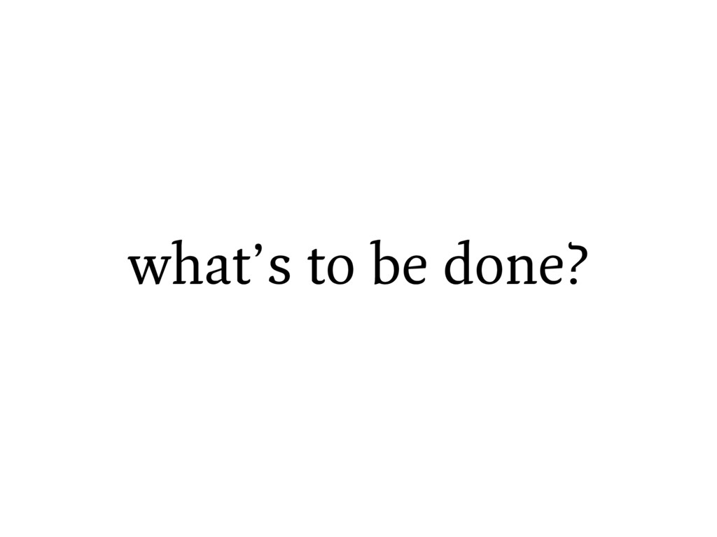 what's to be done?