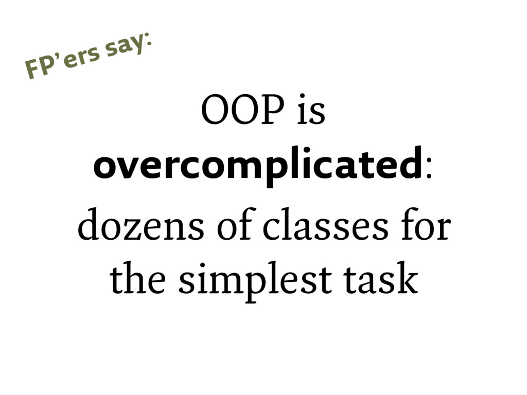 OOP is overcomplicated: dozens of classes for t...