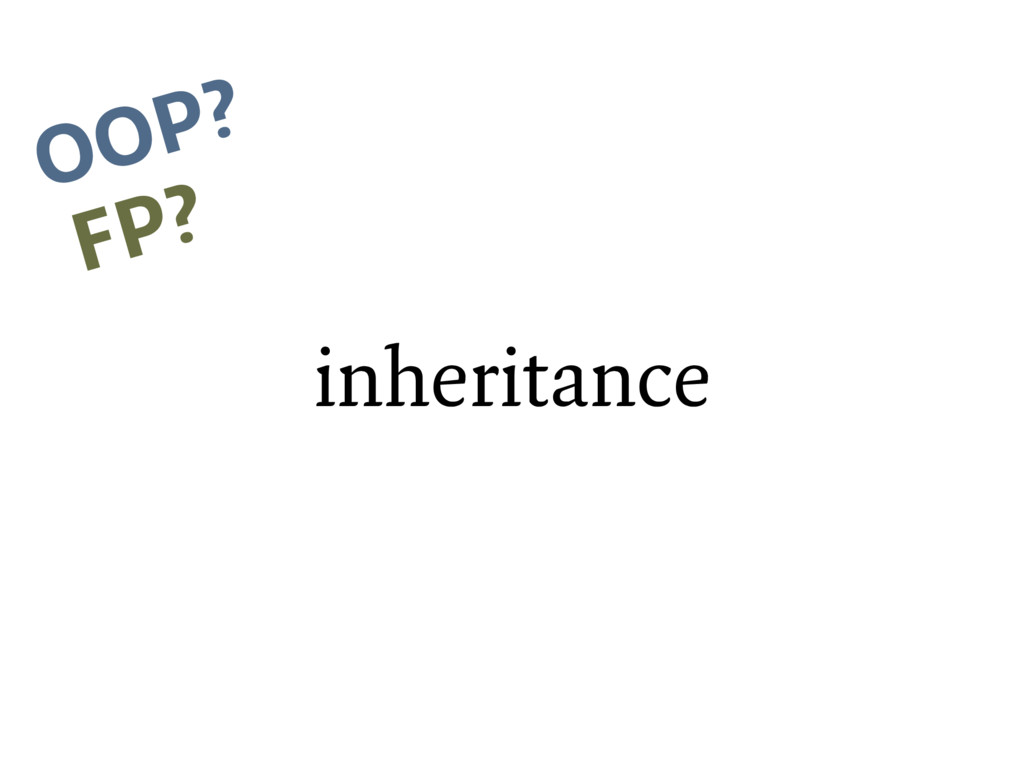 inheritance OOP? FP?