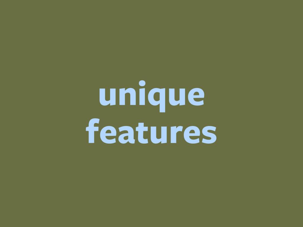 unique features