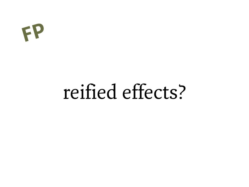 reified effects? FP
