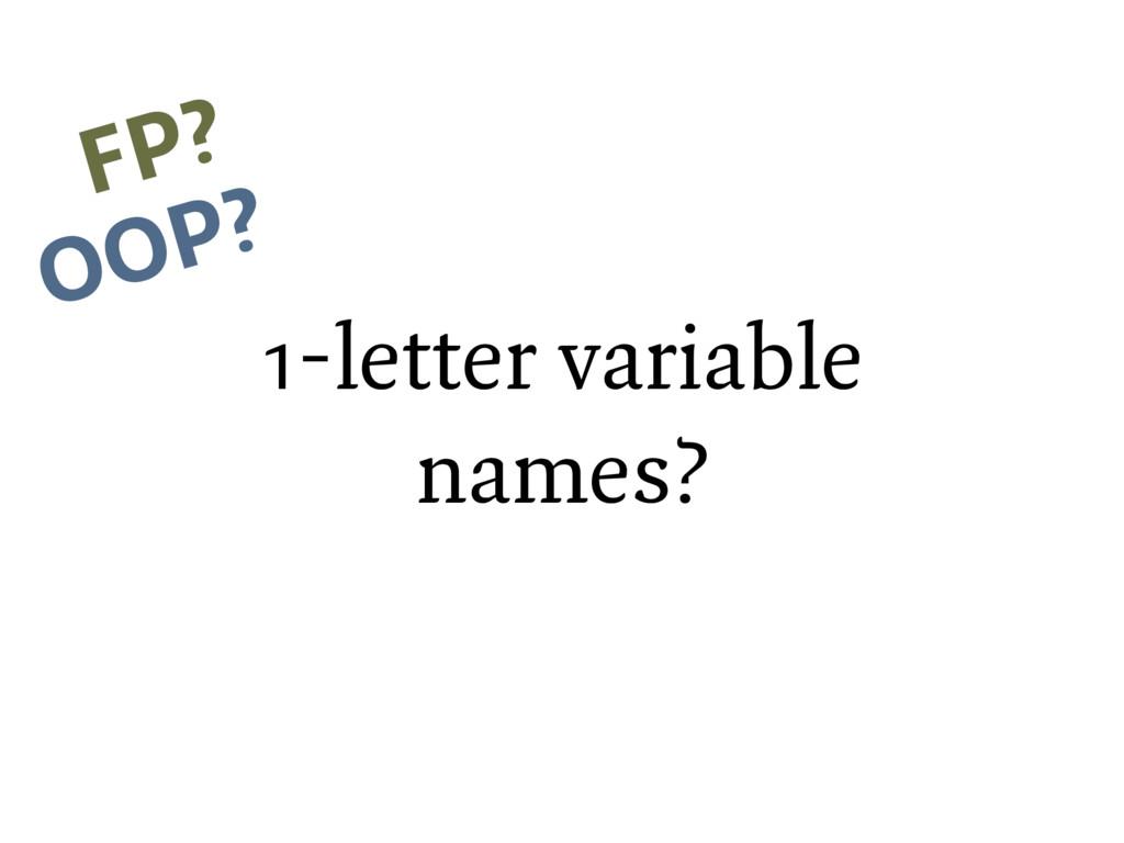 1-letter variable names? FP? OOP?