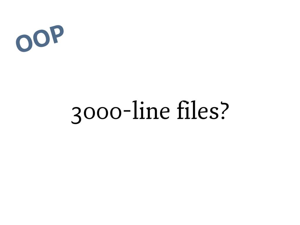 OOP 3000-line files?