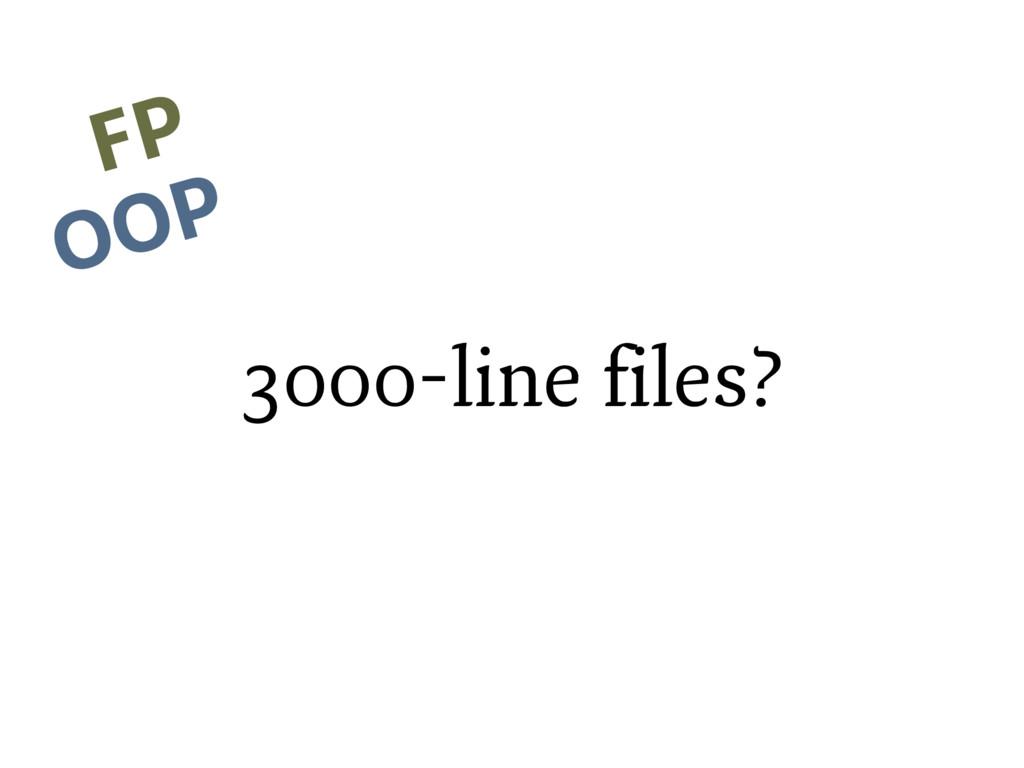 3000-line files? FP OOP