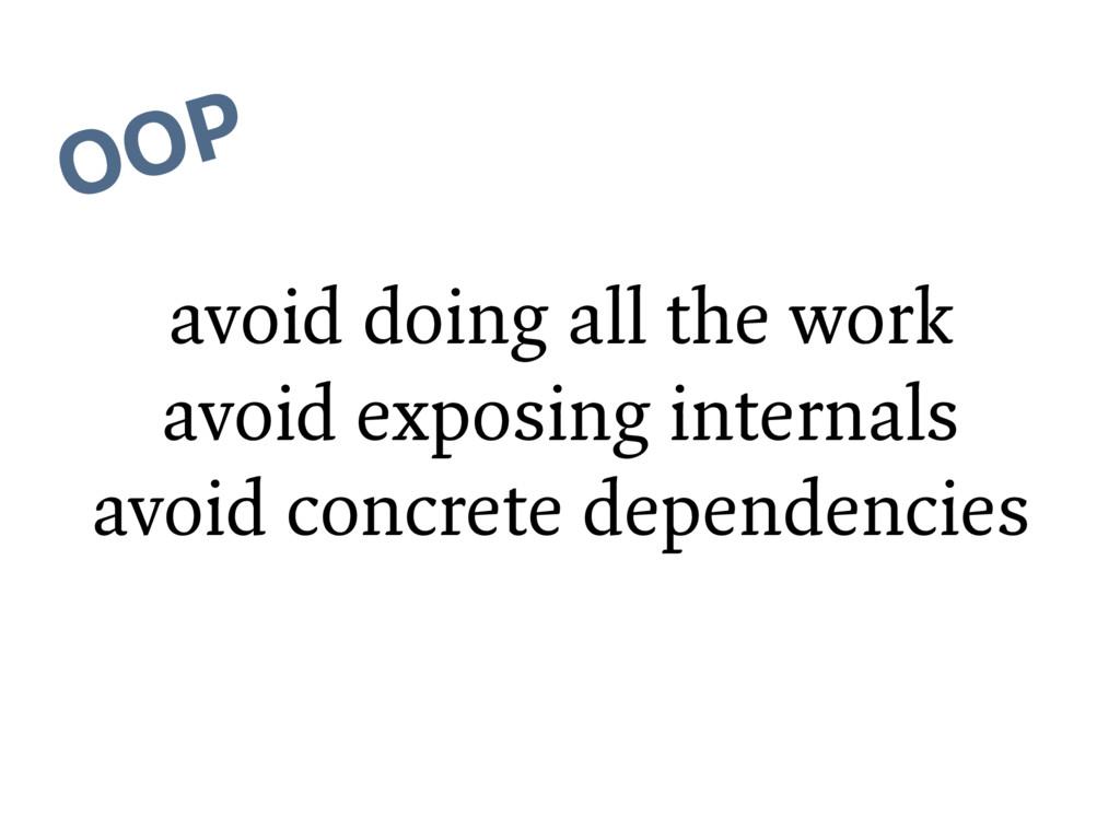 OOP avoid doing all the work avoid exposing int...