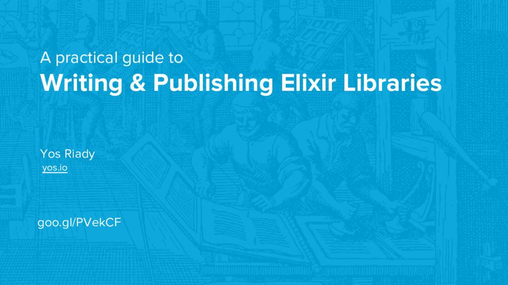 A practical guide to Writing & Publishing Elixi...
