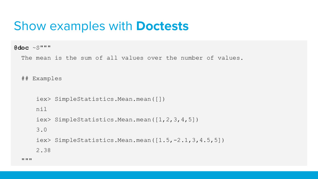 """Show examples with Doctests @doc ~S"""""""""""" The mean..."""