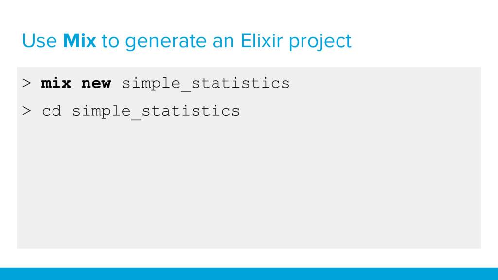 Use Mix to generate an Elixir project > mix new...