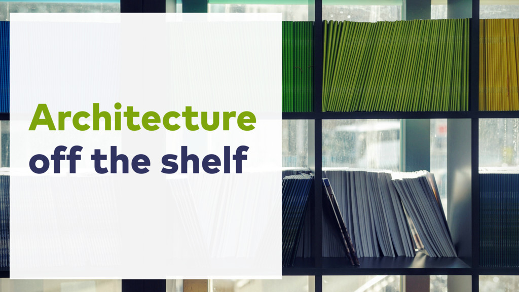 Architecture off the shelf