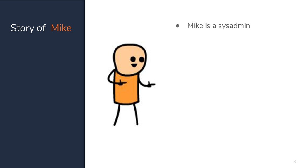 Story of Mike 3 ● Mike is a sysadmin ● Mike is ...