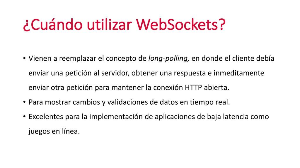 ¿Cuándo utilizar WebSockets? • Vienen a reempla...