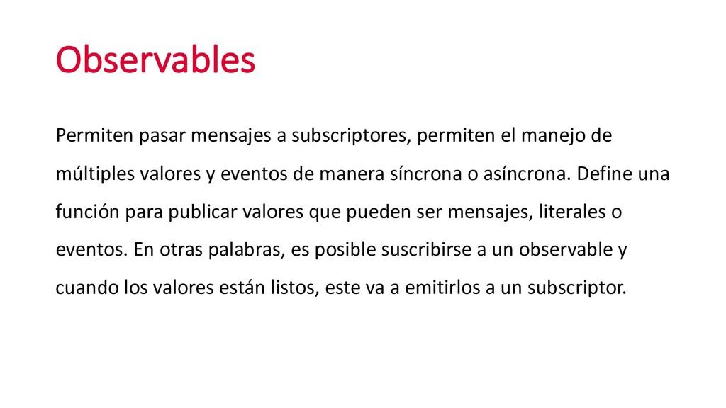 Observables Permiten pasar mensajes a subscript...