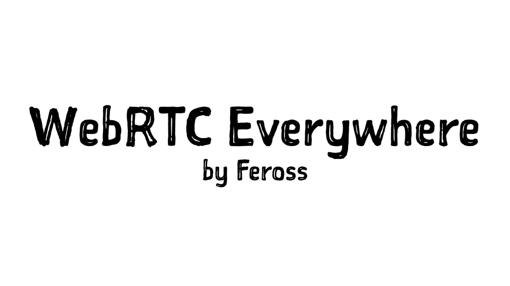 WebRTC Everywhere by Feross
