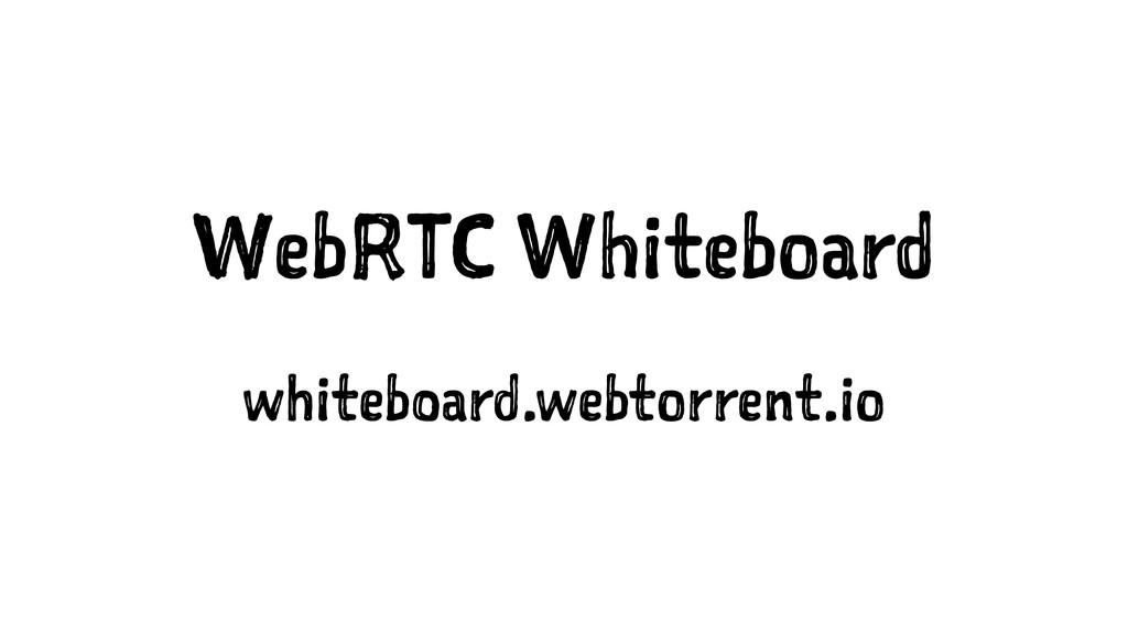WebRTC Whiteboard whiteboard.webtorrent.io