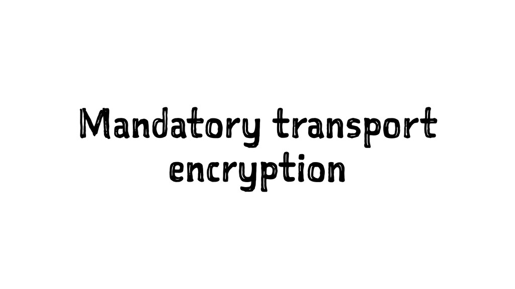 Mandatory transport encryption