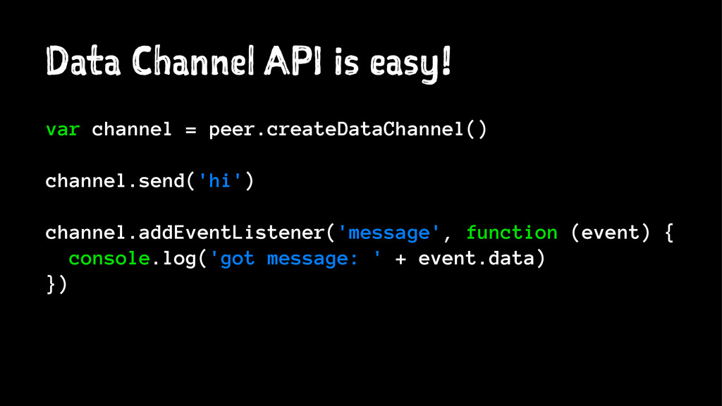 Data Channel API is easy! var channel = peer.cr...