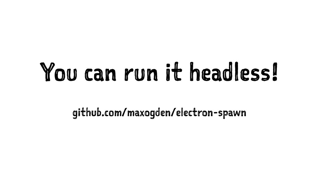 You can run it headless! github.com/maxogden/el...