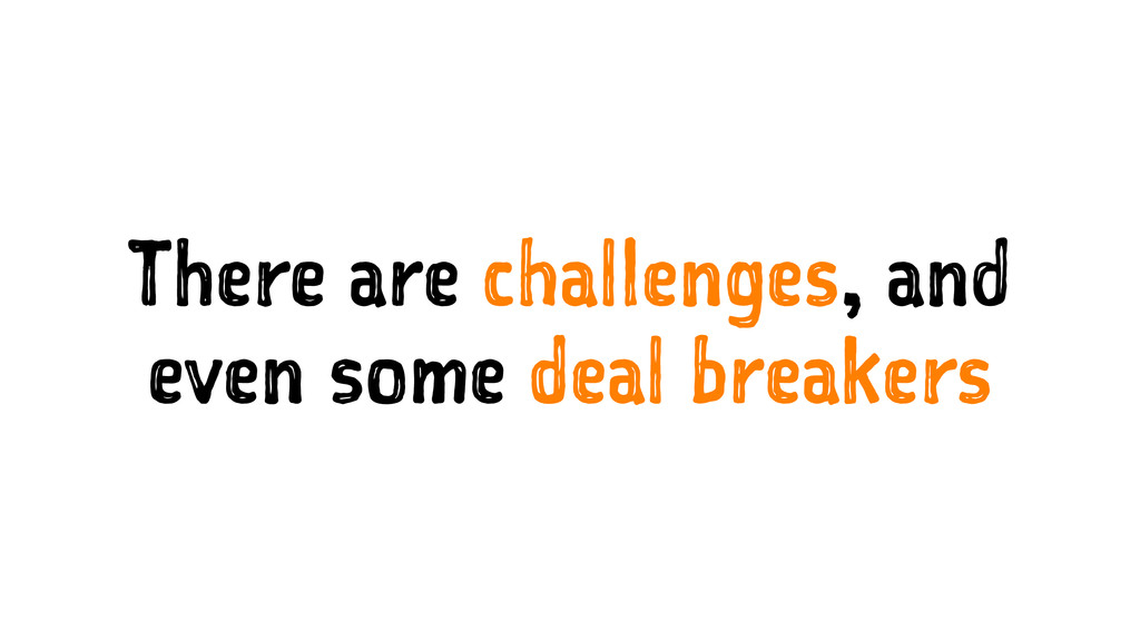 There are challenges, and even some deal breake...