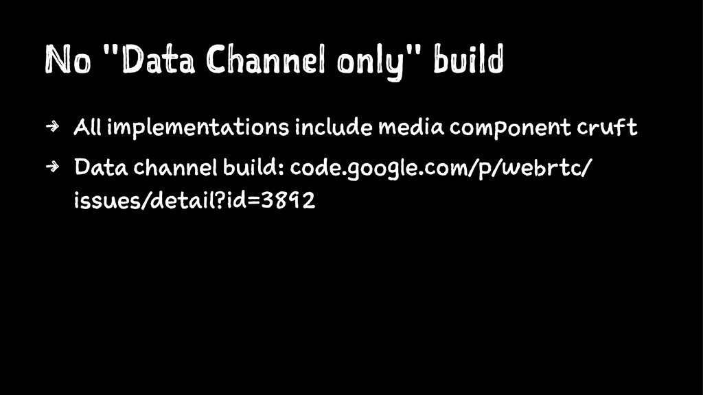 "No ""Data Channel only"" build 4 All implementati..."