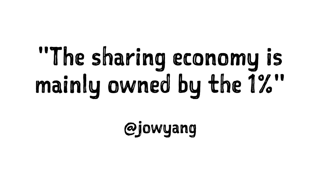 """The sharing economy is mainly owned by the 1%""..."