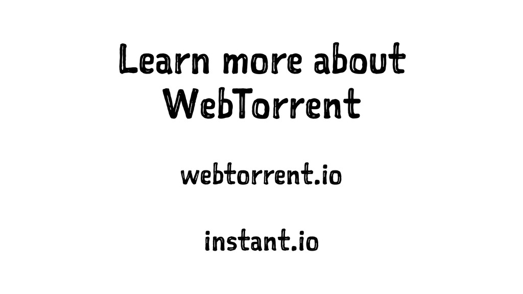 Learn more about WebTorrent webtorrent.io insta...