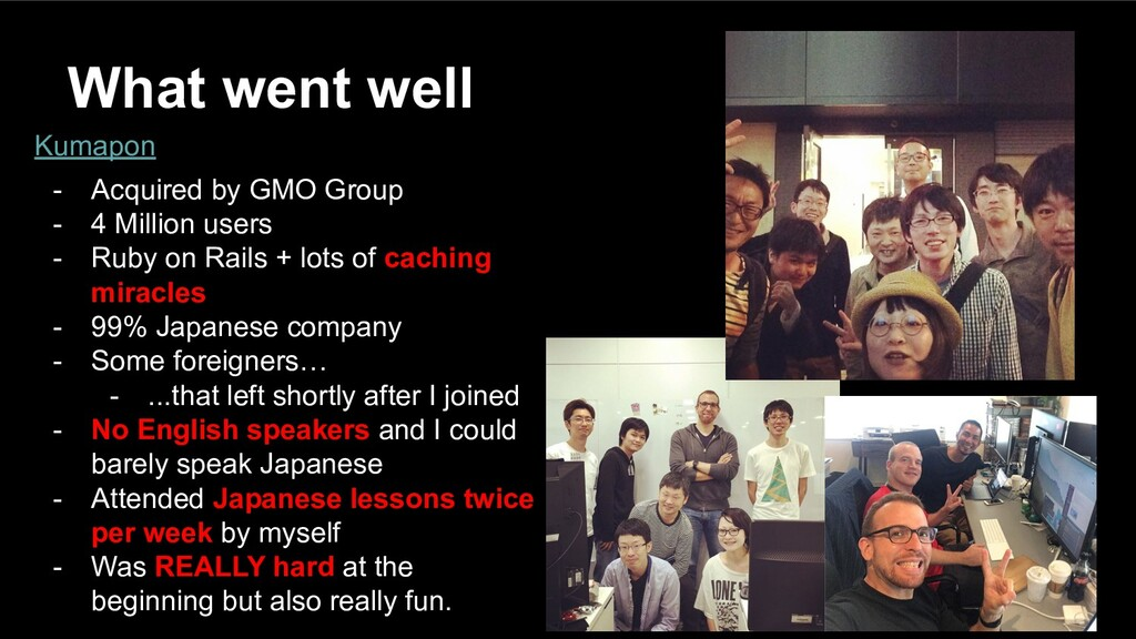 What went well Kumapon - Acquired by GMO Group ...