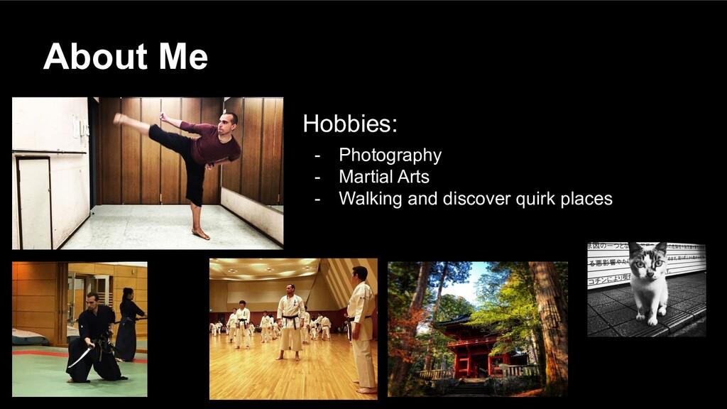 Hobbies: - Photography - Martial Arts - Walking...