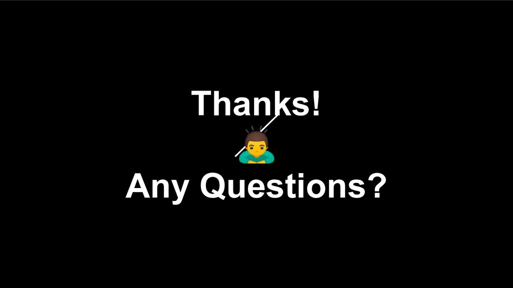 Thanks!  Any Questions?