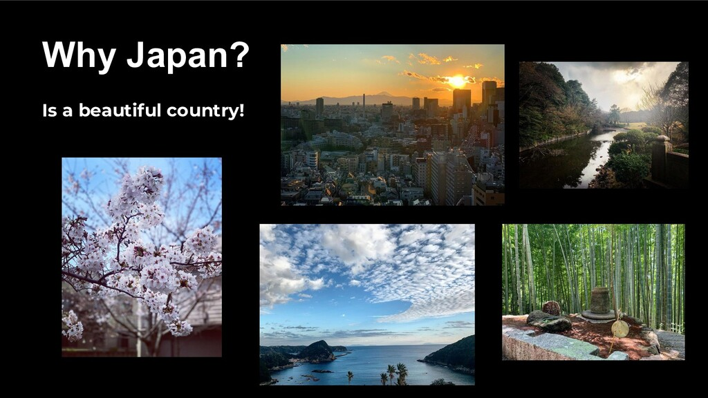 Is a beautiful country! Why Japan?