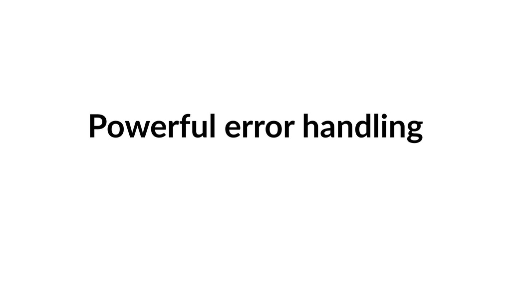 Powerful error handling