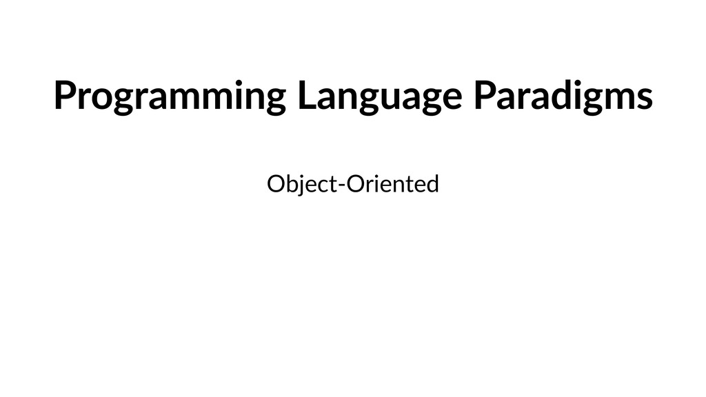 Programming Language Paradigms Object-Oriented