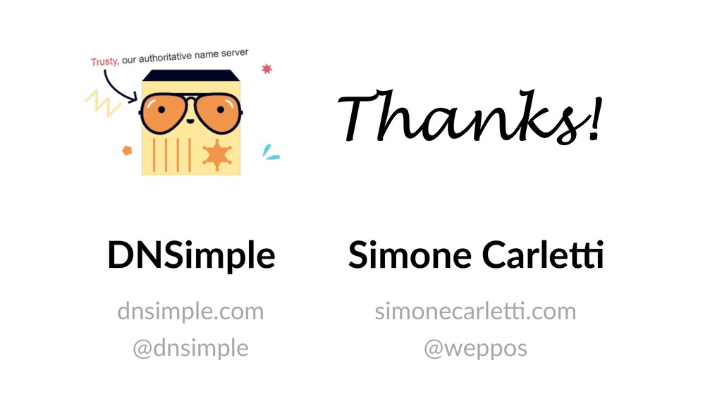 Thanks! DNSimple dnsimple.com @dnsimple Simone ...