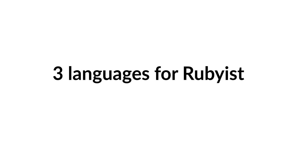 3 languages for Rubyist