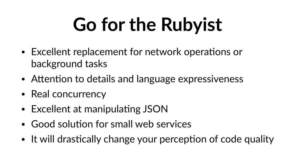 Go for the Rubyist • Excellent replacement for ...
