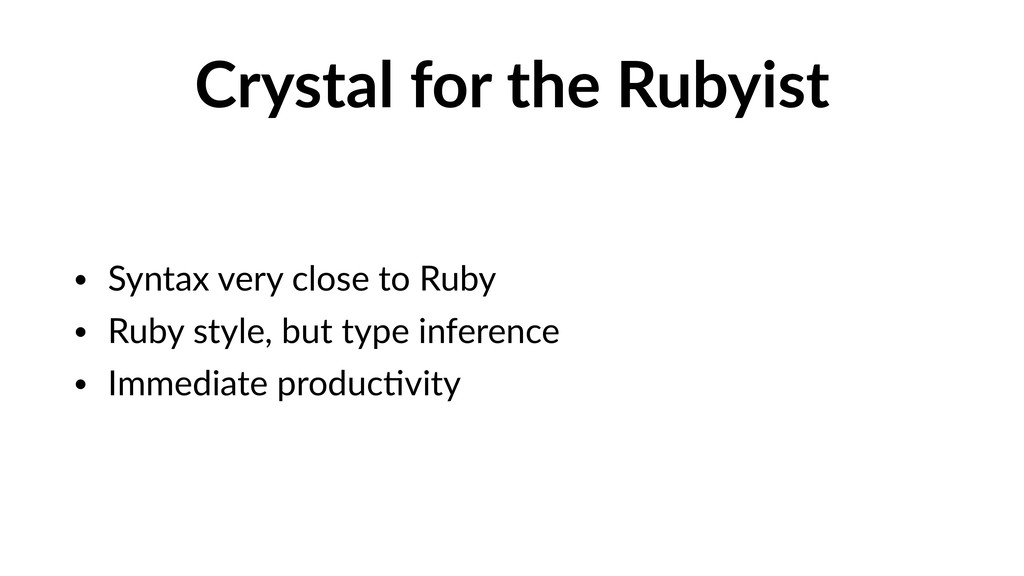 Crystal for the Rubyist • Syntax very close to ...