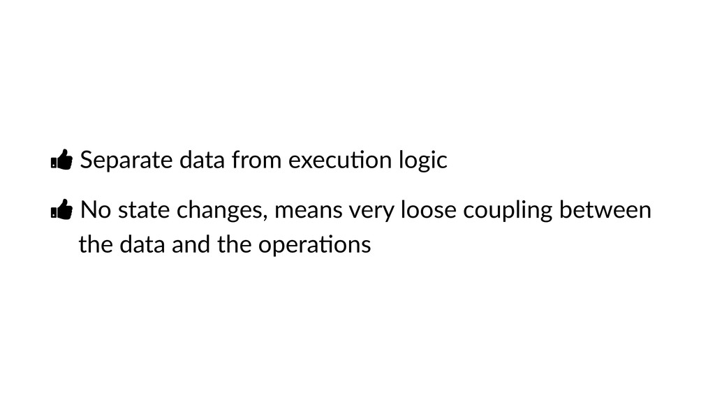 Ŏ Separate data from execuVon logic Ŏ No state ...
