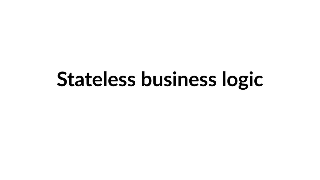 Stateless business logic