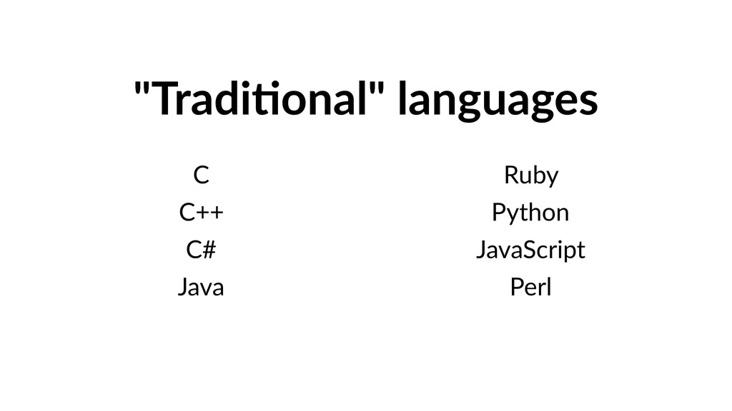 """Tradi9onal"" languages C C++ C# Java Ruby Pytho..."